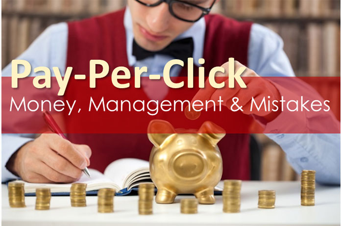 pay-per-click.  money, management & mistakes.